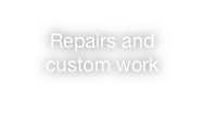 Repairs and custom work